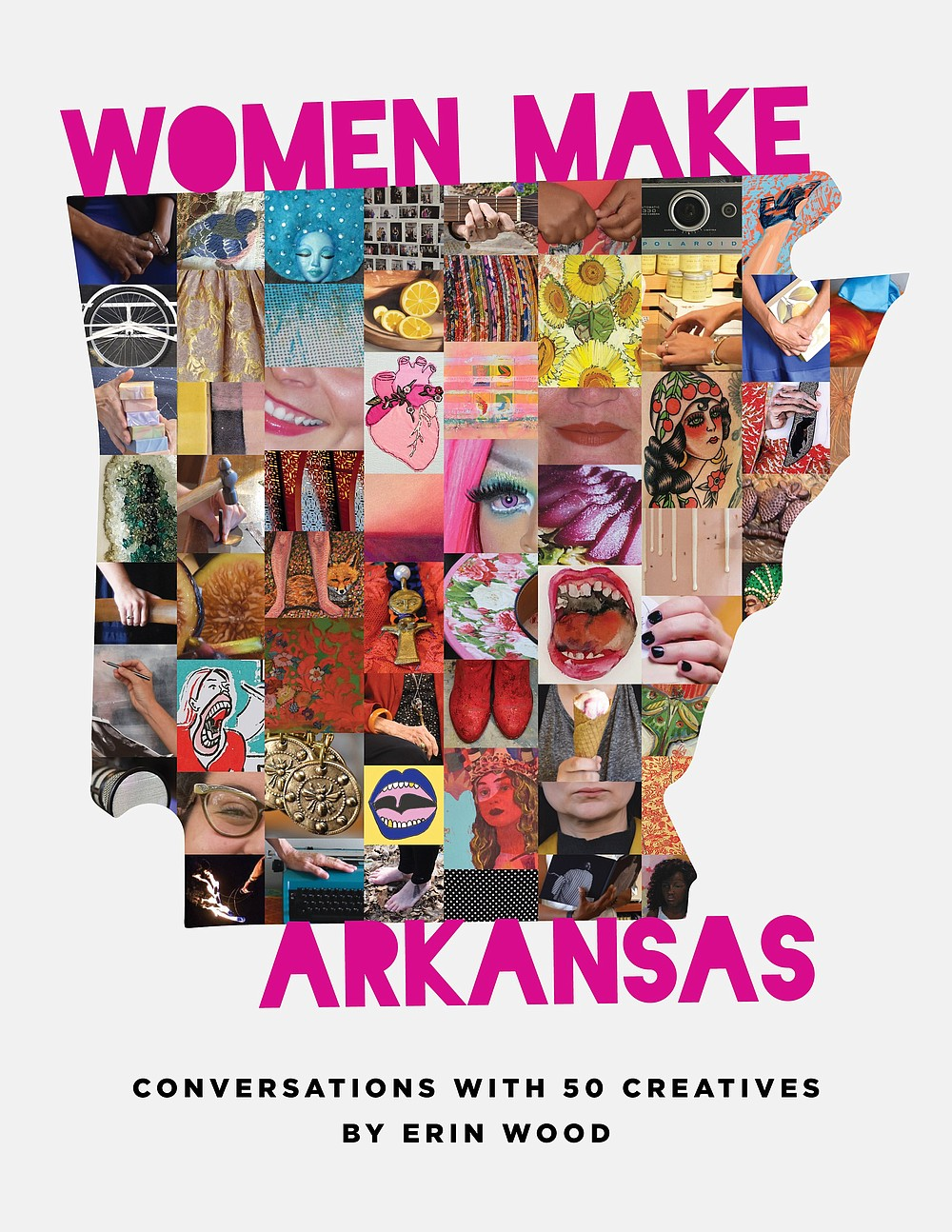Women Make Arkansas: Conversations with 50 Creatives by Erin Wood, published by Et Alia Press in Little Rock